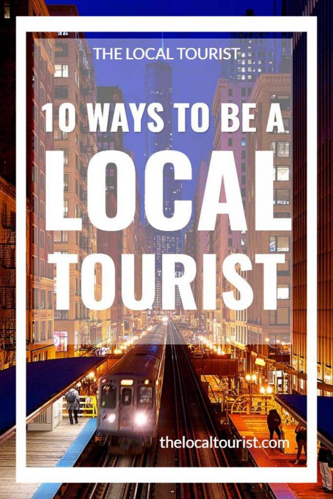 10 ways to be a Local Tourist, no matter where you are